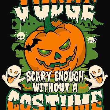Judge Scary Enough Without A Costume by BBPDesigns