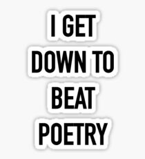 I Get Down to Beat Poetry - Hipster/Music/Trendy Lyrics Sticker