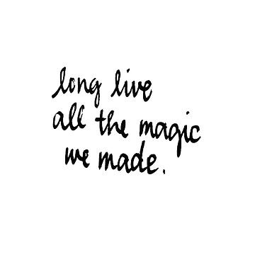long live all the magic we made  by laffsley