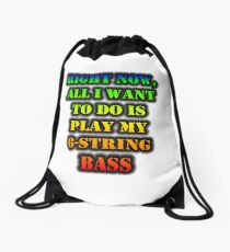 Right Now, All I Want To Do Is Play My 6-String Bass Drawstring Bag