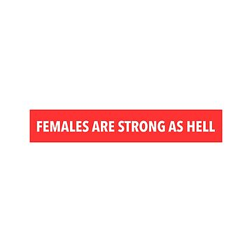females are strong as Hell by amartyn