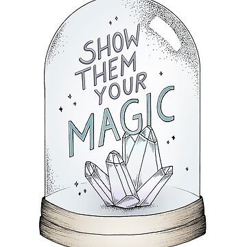 Show them your magic by barlena