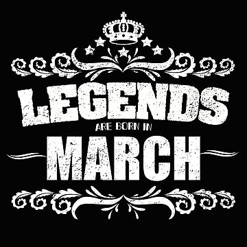 Birthday Month March Design - Legends Are Born In March by kudostees