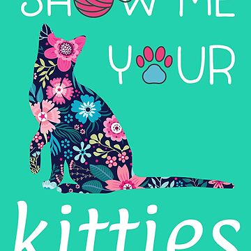 Show Me Your Kitties - Cat Lover, Crazy Cat Lady, Cat Mom by Pingestre