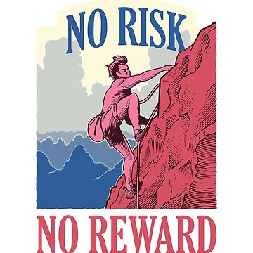 No Risk No Reward by soondoock