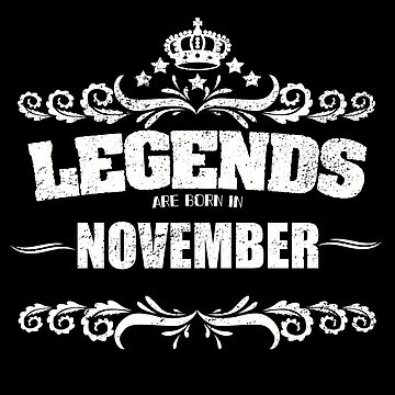 Birthday Month November Design - Legends Are Born In November  by kudostees