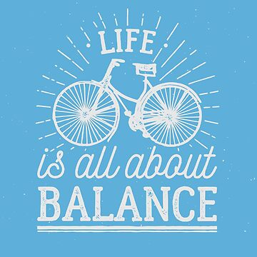 Bicycle - Life Is All About Balance - Biking Cycling by overstyle