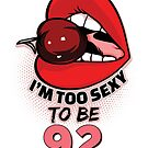 92nd Birthday Shirt - I'm Too Sexy To Be 92 by wantneedlove