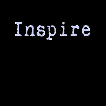 Inspire - Black T-Shirt Quote by deanworld