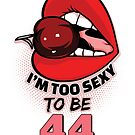 44th Birthday Shirt - I'm Too Sexy To Be 44 by wantneedlove