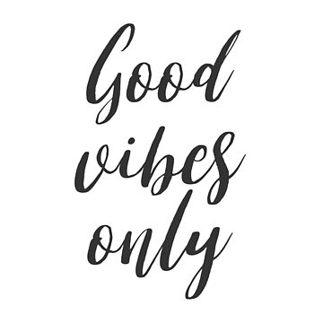 Good Vibes Only  by mamachristmas1