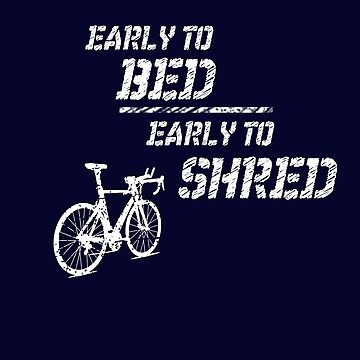 Early To Bed Early To Shred by triharder12