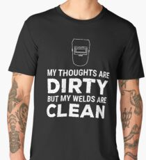 Thoughts Dirty Welds Clean Funny Welder T-shirt Men's Premium T-Shirt