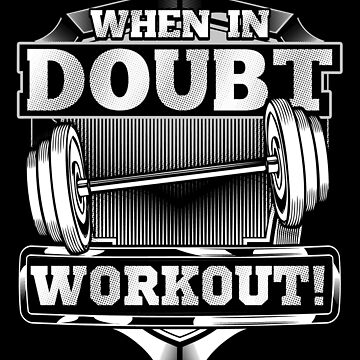 When In Doubt Workout Fitness Gym Motivation  by Sinjy
