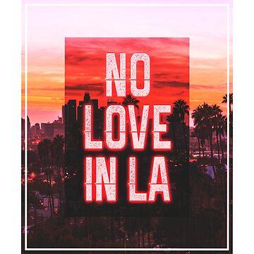 No Love In La Quote  by RosinaSays