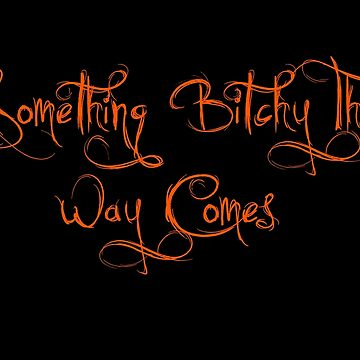 Something Bitchy... by E2Designs