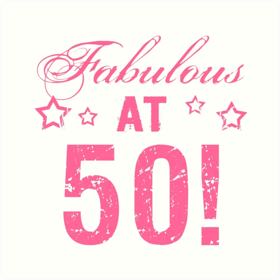 "50 Is Fab: ""Fabulous 50th Birthday"" Art Print By Thepixelgarden"