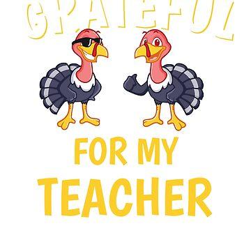 Thanksgiving Grateful For My Teacher Tshirt by mikevdv2001