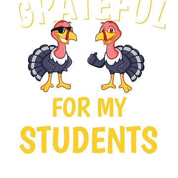 Thanksgiving Grateful For My Students Teacher Tshirt by mikevdv2001