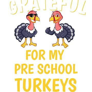 Thanksgiving Pre School Teacher Tshirt, Grateful For My Pre School Turkeys Tshirt by mikevdv2001