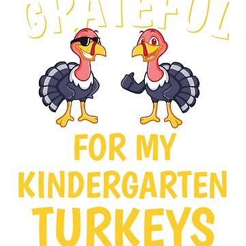 Thanksgiving Kindergarten Teacher Tshirt, Grateful For My Kindergarten Turkey Tshirt by mikevdv2001