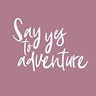 Say Yes to Adventure Art piece for teenage or young adults gift by Chloe Lamplugh