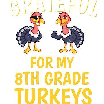 Thanksgiving 8th Grade Teacher Tshirt, Grateful For My 8th Grade Turkeys Tshirt by mikevdv2001