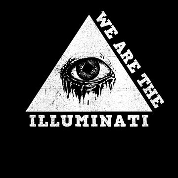 We Are The Illuminati All Seeing Dripping Crying Eye of Providence by KoolMoDee