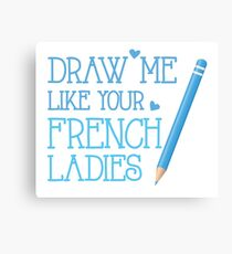 DRAW ME LIKE YOUR FRENCH LADIES (with artist pencil) Canvas Print