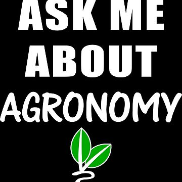 Agronomy quote with plant graphic ask me about by xsylx