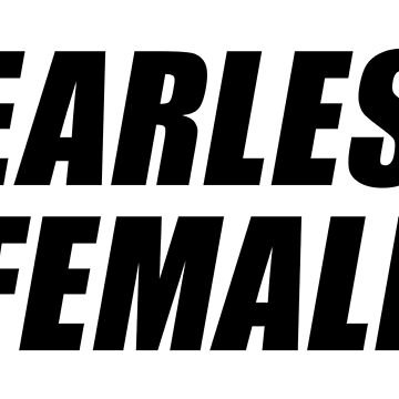 FEARLESS FEMALE by limitlezz