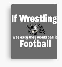 Wrestling Funny Design - If Wrestling Was Easy They Would Call It Football Canvas Print