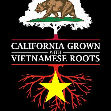 California Grown with Vietnamese Roots by ockshirts