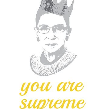 You Are Supreme - Ruth Bader Ginsburg Feminist by RaveRebel