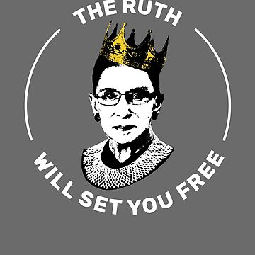 The Ruth Will Set You Free - RBG Feminist by RaveRebel