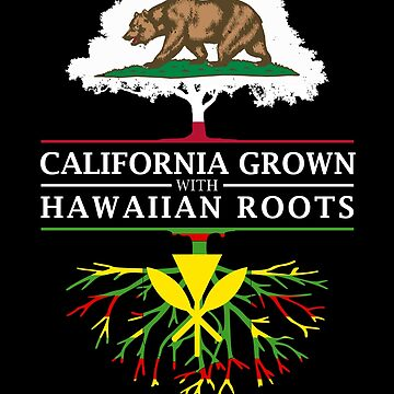 California Grown with Hawaiian Roots by ockshirts