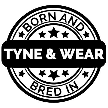 Born & Bred in Tyne and Wear  by collection-life