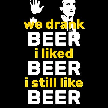 We Drank Beer I Liked Beer - Funny Kavanaugh by RaveRebel