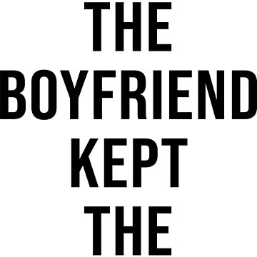 DITCHED THE BOYFRIEND KEPT THE T-SHIRT by limitlezz