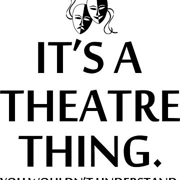 It's a Theatre Thing by DarlaBuck