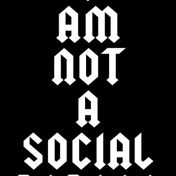 I AM NOT A SOCIAL PERSON by limitlezz