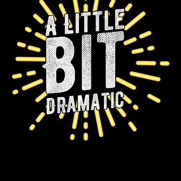 A Little Bit Dramatic Tshirt Jokes Puns Theater by WWB2017