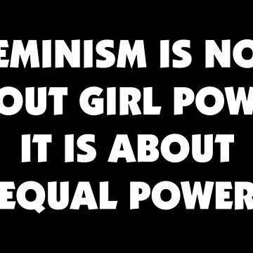 Feminism is Not About Girl Power, It is About Equal Power (white) by designite