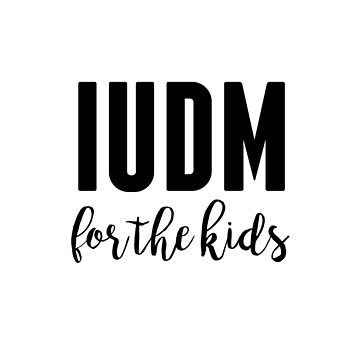 IUDM For the Kids by hcohen2000