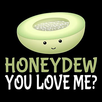 Honeydew You Love Me? by coolfuntees
