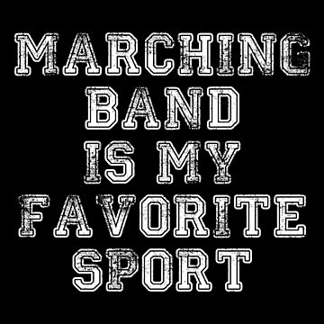 Marching Band Is My Favorite Sport Funny Distressed by ccheshiredesign
