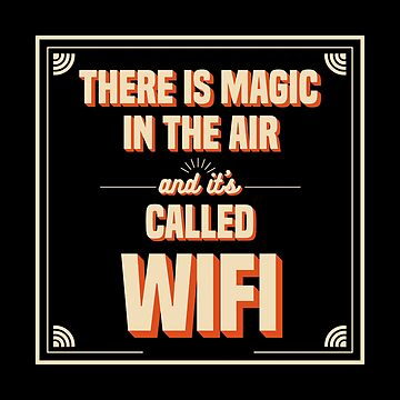 Funny Wifi - There Is Magic In The Air - Internet Access Wireless Humor by stuch75