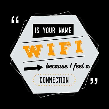 Funny Wifi - I Feel A Connection - Wireless Instant Access Technology Humor by stuch75