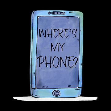 Funny Cell - Where's My Phone - Cellular Mobile Talking Calling Humor by stuch75