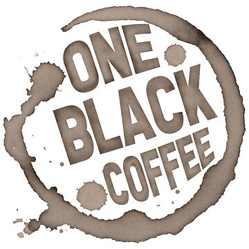 one black coffee by laurel98